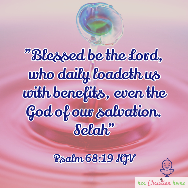 Blessed be the Lord who daily loadeth us with benefits Psalm 68:19 kjv #bibleverses