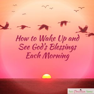 How to Wake Up and See God's Blessings Each Morning #devotional