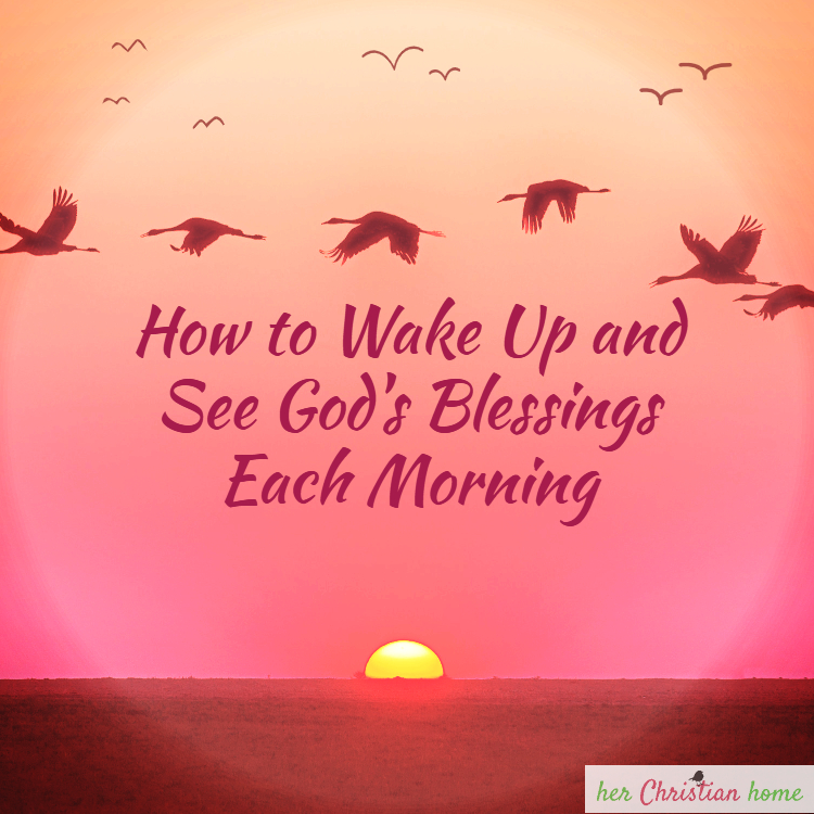 How to Wake Up and See God's Blessings Each Morning