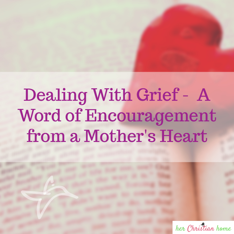 Dealing With Grief –  A Word of Encouragement from a Mother's Heart