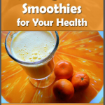 Juicing and Smoothies for Your Health – FREE Smoothie Recipes