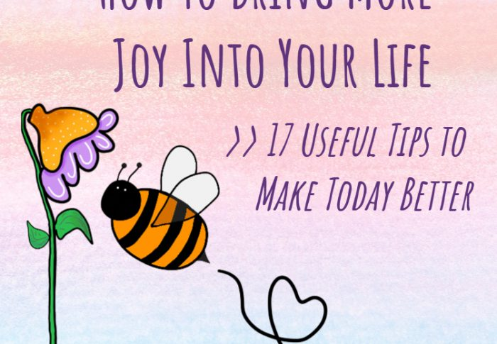 How to Bring More Joy Into Your Life – 17 Useful Tips to Make Today Better