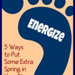 5 Ways to Put Some Extra Spring in Your Step — Get Energized!