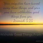 Where are the Good Things?  What Exactly is Sin?