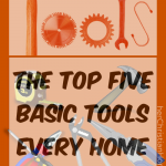 The Top Five Basic Tools Every Home Should Have