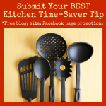 Submit Your BEST Time-Saver Kitchen Tip:  Free Promotion for YOU!
