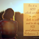 Philippians 2:13 – For it is God which worketh in you!!