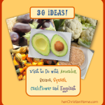 30 Ideas: What to Do with Avocados, Quinoa, Squash, Cauliflower and Eggplant
