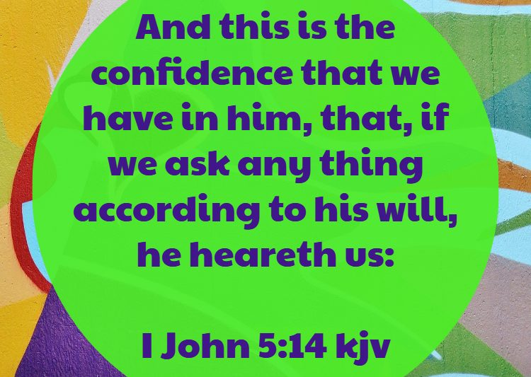 And this is the confidence that we have in him I john 5:14 kjv