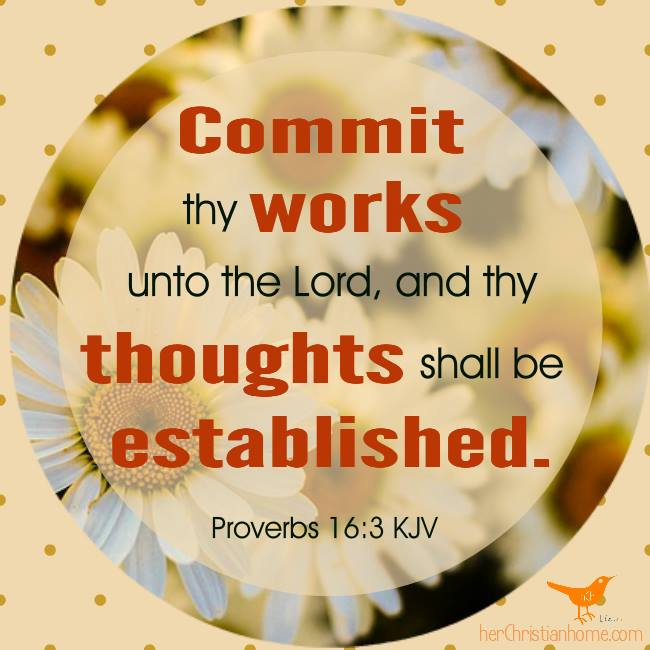 commit thy works unto the Lord Proverbs 16:3 kjv