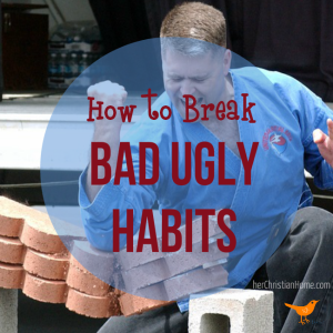 How to Break Bad Ugly Habits