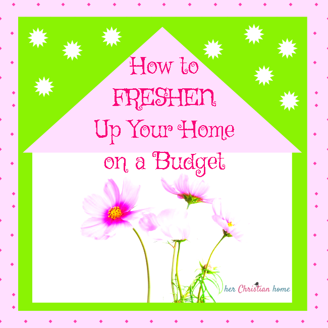 10 Easy Ways to Freshen Your Home on a Budget