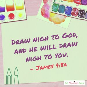 Draw night to God and He will draw nigh to you - James 4:8 KJV Image