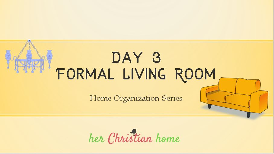 Home Organization Series – The Formal Living Room – Day 3