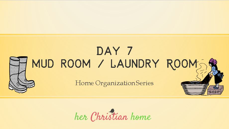 Home Organization Series – The Mudroom / Laundry Room – Day 7