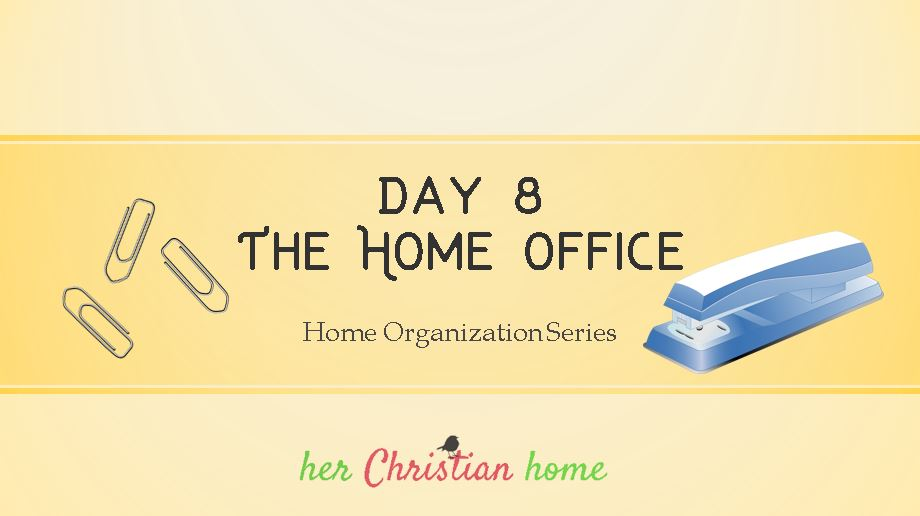 Home Organization Series – The Home Office – Day 8