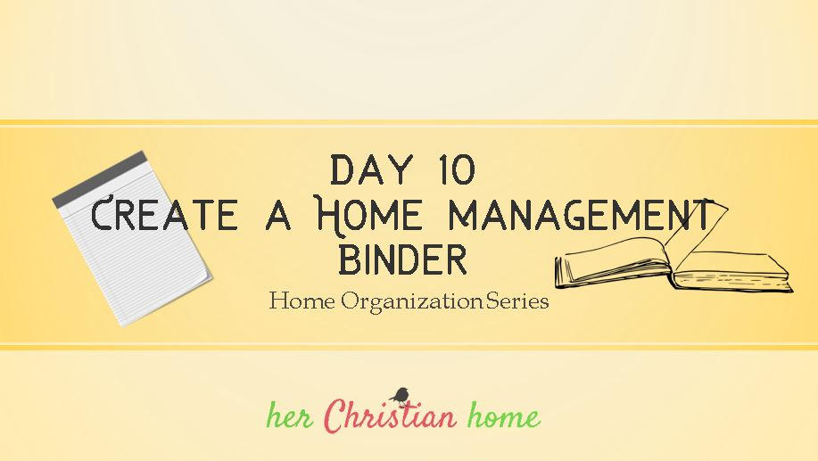 Home Organization Series – Create a Home Management Binder – Day 10
