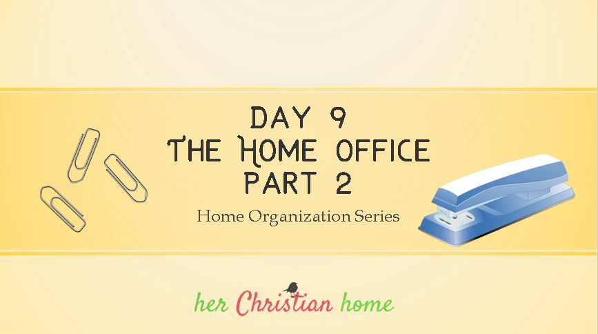 Home Organization Series – The Home Office – Part 2 – Day 9