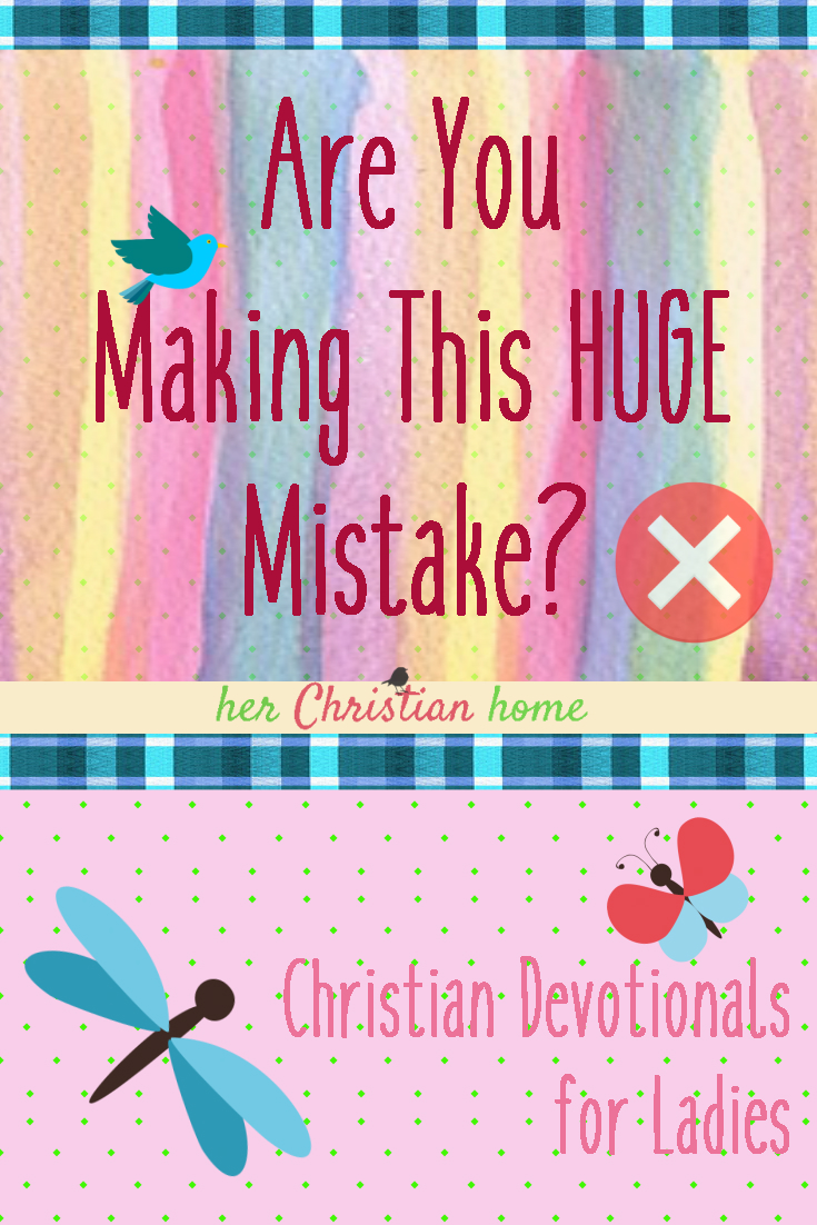 Are You Making this Huge Mistake? (Devotional)