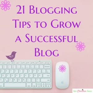 21 blogging tips to grow a successful blog #bloggingtips #christianblogging