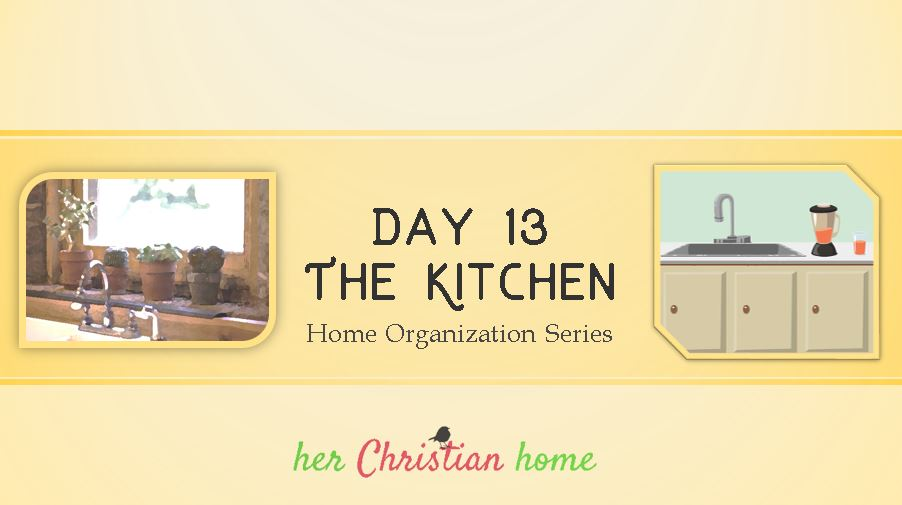 Home Organization Series - The Kitchen - Day 13 #homeorganization #organizeyourhome