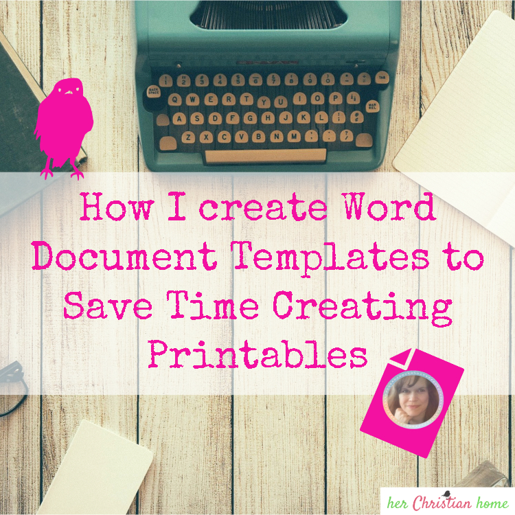 How I create word document templates to save time create printables