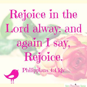 Rejoice in the Lord always Philippians 4:4 kjv