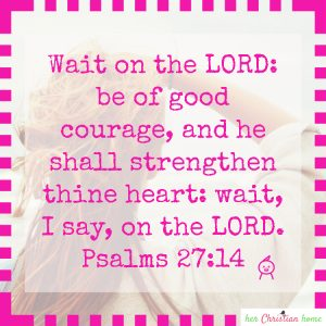 Wait on the Lord Psalms 27:14 KJV