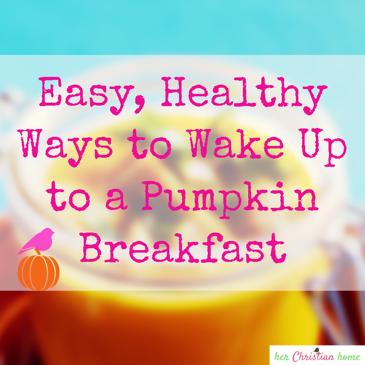 Easy, Healthy Ways to Wake Up to a Pumpkin Breakfast