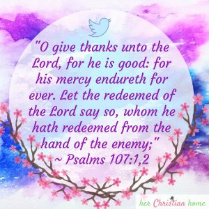 O give thanks unto the Lord, for he is good Psalms 107: 1,2 kjv #Psalms107 #womensdevotionals