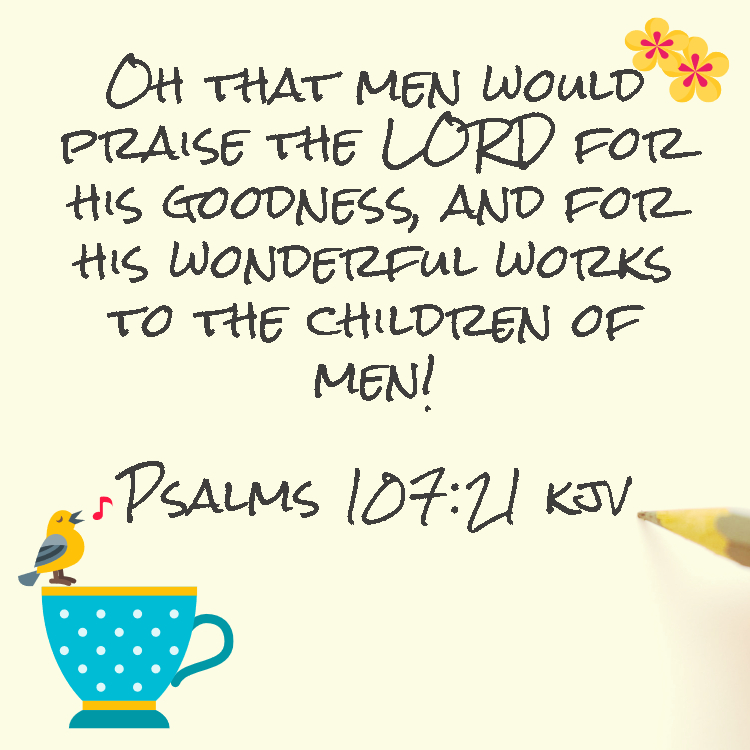 Praise the Lord Psalms 107:21 kjv