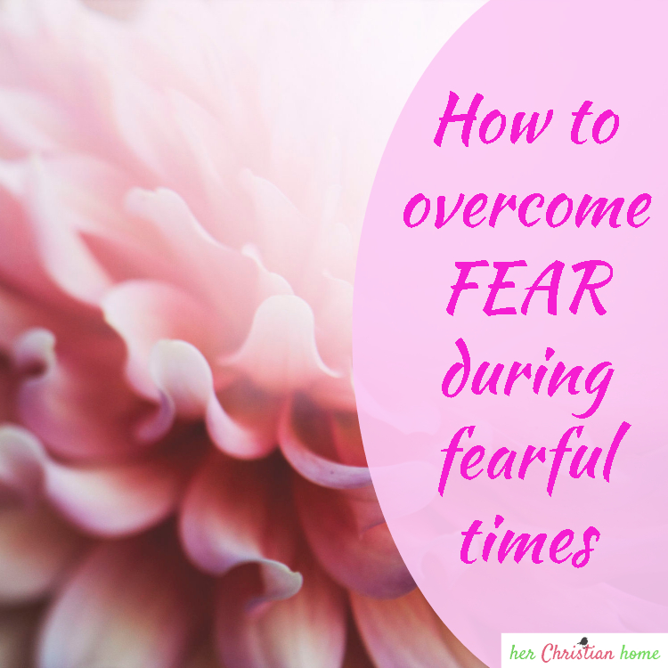 How Do You Overcome Fear During Fearful Times