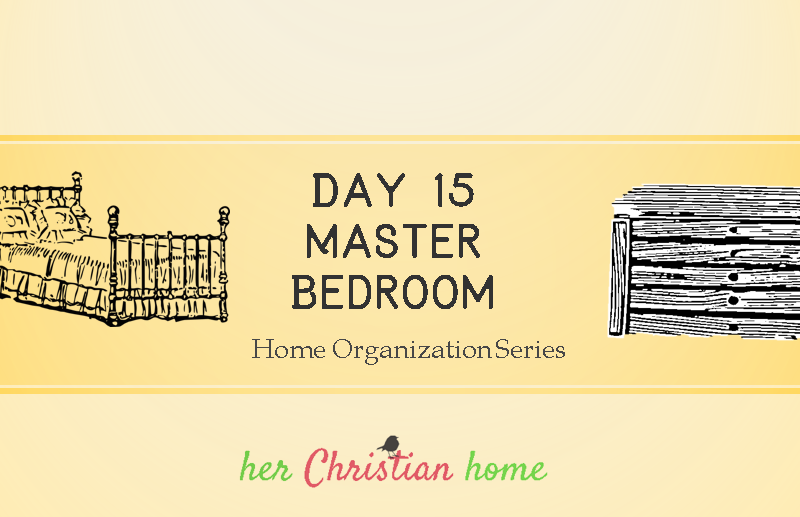 Organizing the Master Bedroom - Home Organization Series - Day 15