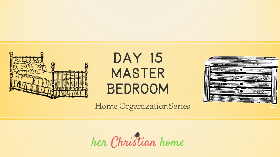 Home Organization Series – Organize the Master Bedroom – Day 15