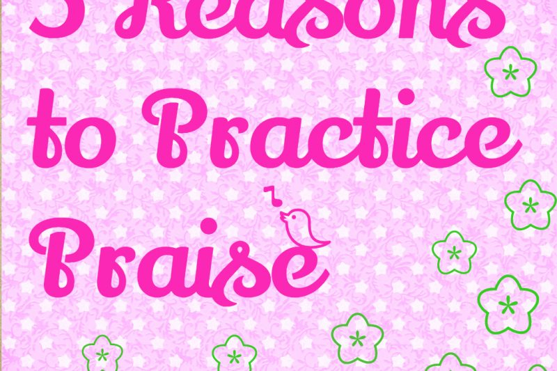 5 Reasons to Practice Praise