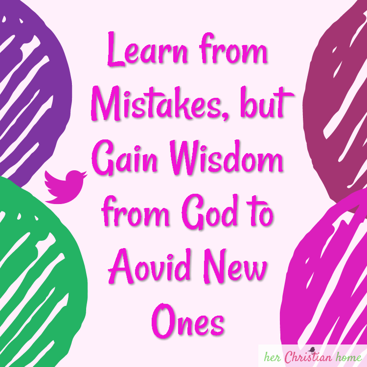 Learn from Mistakes but Gain Wisdom from God #wisdom