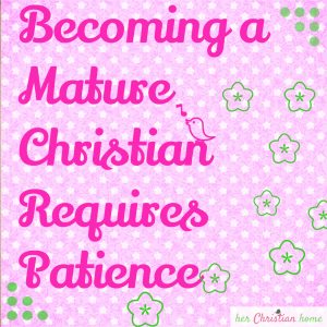 Becoming a Mature Christian Requires Patience
