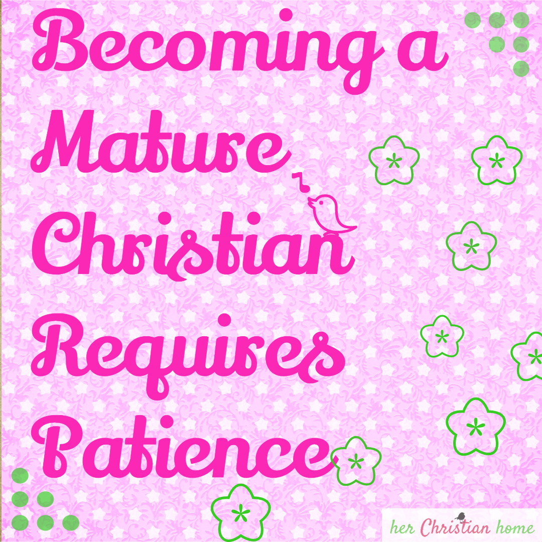 Day 15 – Becoming a Mature Christian Requires Patience
