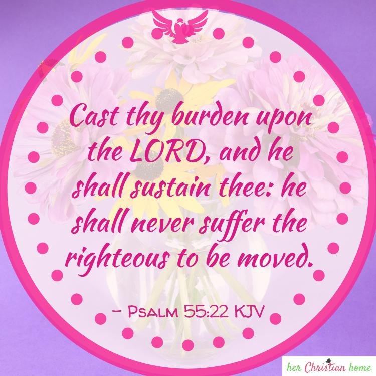 Cast thy burden up the Lord Psalms 55:22 KJV #bibleverses #psalms