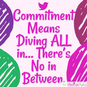 Commitment means diving all in