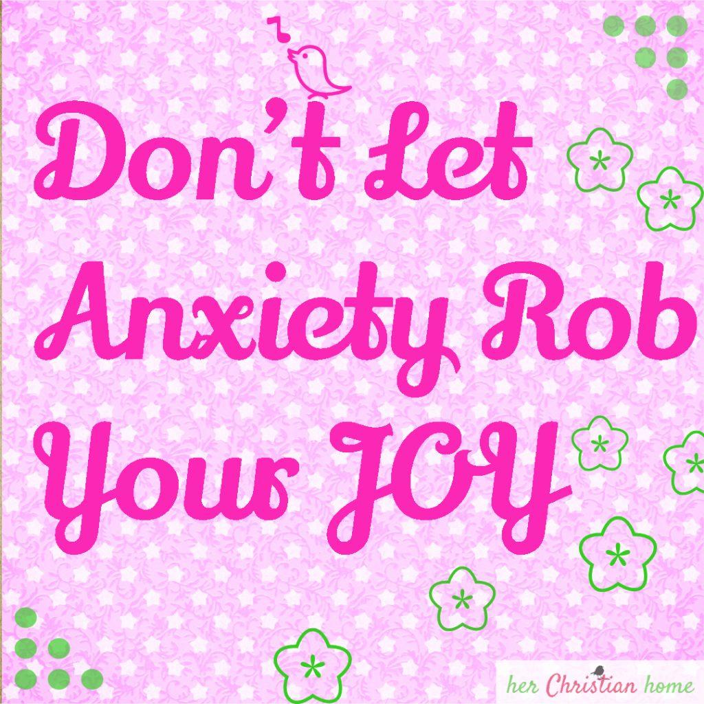 Don't let anxiety rob your joy #devotional #joy