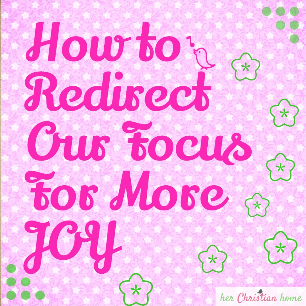 How to Redirect Our Focus for More Joy