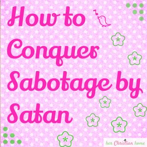 How to conquer sabotage by Satan