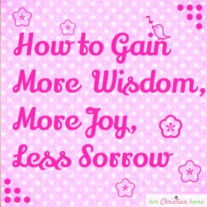 How to gain more wisdom more joy less sorrow #howto #wisdom #joy