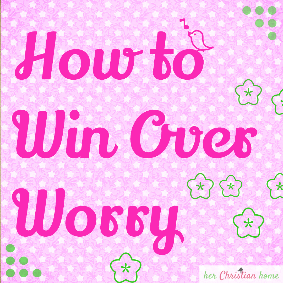 Day 8 – How to Win Over Worry