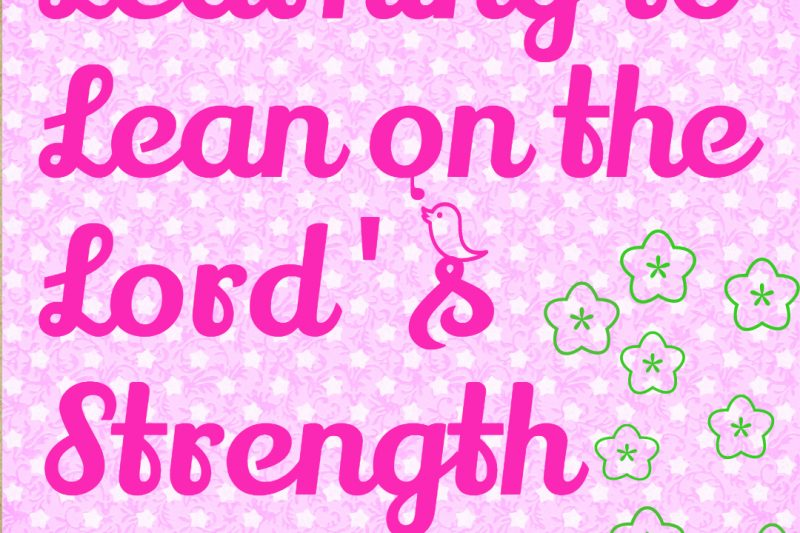 Learning to lean on the Lord's Strength