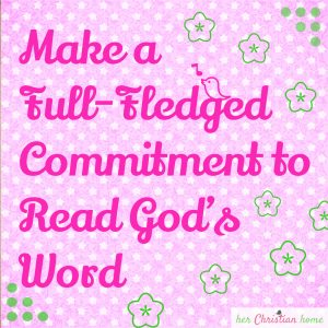 Make a full-fledged commitment to Read God's Word