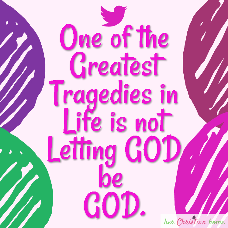 One of the greatest tragedies in life is not letting God be God #quote #christianity