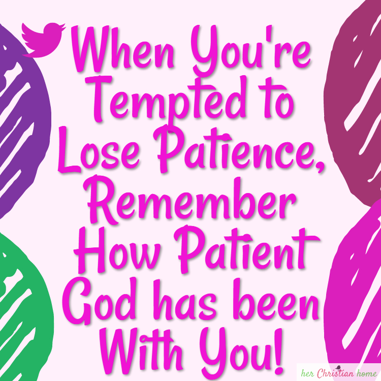 When you're tempted to lose patience remember how patient God has been wit you. #quote #christianity