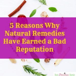 5 Reasons Why Natural Remedies Have Earned a Bad Reputation #naturalremedies #herbs